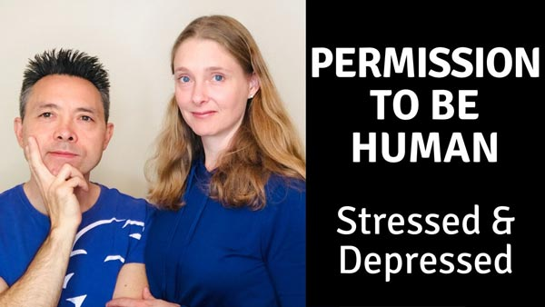 Permission to Be Human — Stressed and Depressed