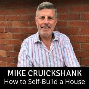 Mike Cruickshank on How to Self-Build a House - UK