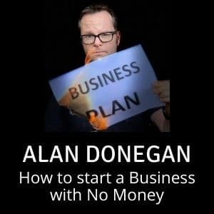 Starting a Business with No Money UK - Alan Donegan