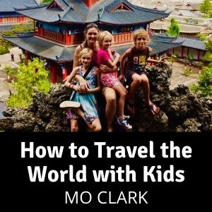 How to Travel the World with Kids - Mo Clark