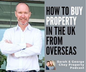 Billy Turriff - How to Buy Property in the UK From Overseas|Sarah & George Choy Property Podcast